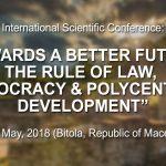 """Mеѓународна научна конференција на тема: """"Кон подобра иднина: Владеење на правото, демократија и полицентричен развој"""""""